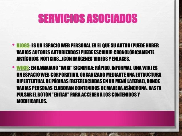 SERVICIOS ASOCIADOS • BLOGS: ES UN ESPACIO WEB PERSONAL EN EL QUE SU AUTOR (PUEDE HABER VARIOS AUTORES AUTORIZADOS) PUEDE ...