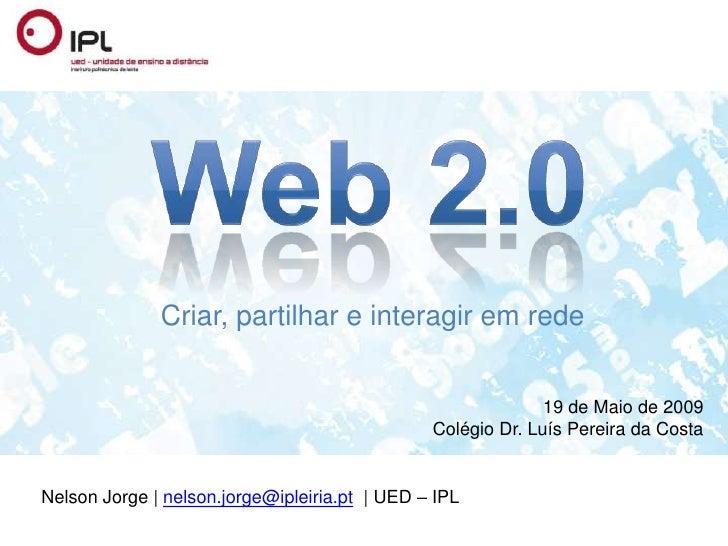 Criar, partilhar e interagir em rede                                                                19 de Maio de 2009    ...