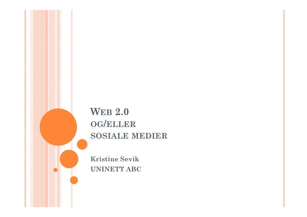 WEB 2.0 OG/ELLER SOSIALE MEDIER  Kristine Sevik UNINETT ABC