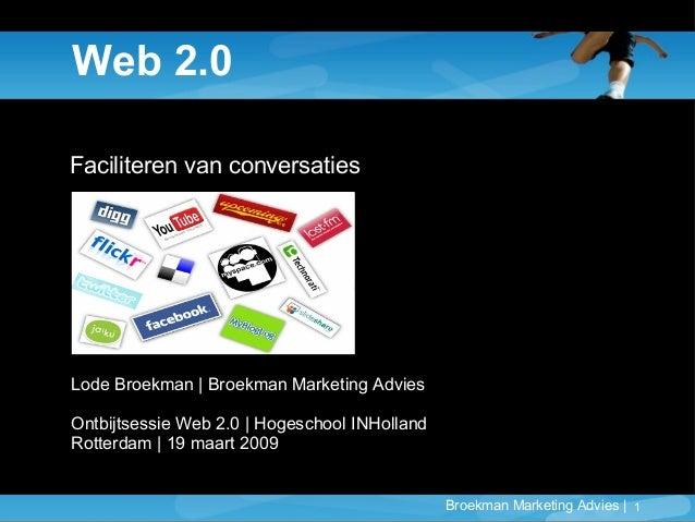 Broekman Marketing Advies   1 Web 2.0 Faciliteren van conversaties Lode Broekman   Broekman Marketing Advies Ontbijtsessie...