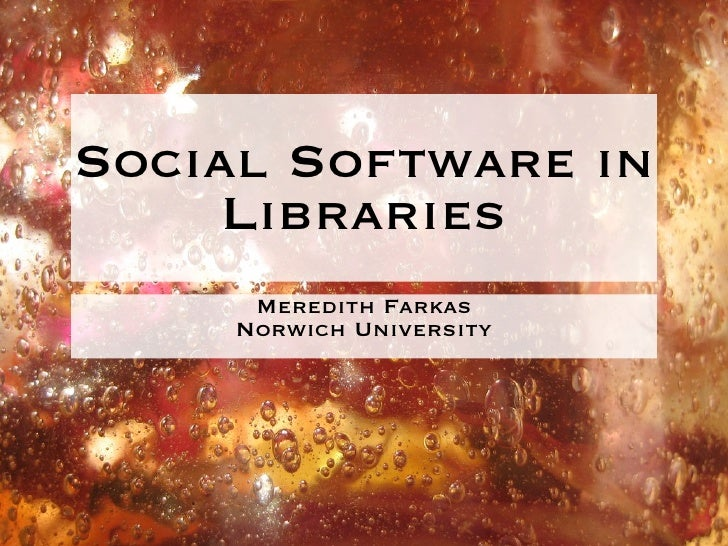 Social Software in      Libraries       Meredith Farkas      Norwich University