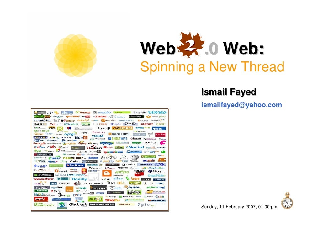Web      .0 Web: Spinning a New Thread         Ismail Fayed         ismailfayed@yahoo.com             Sunday, 11 February ...