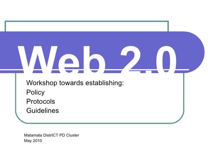 Web 2.0   Workshop towards establishing: Policy Protocols Guidelines Matamata DistrICT PD Cluster May 2010