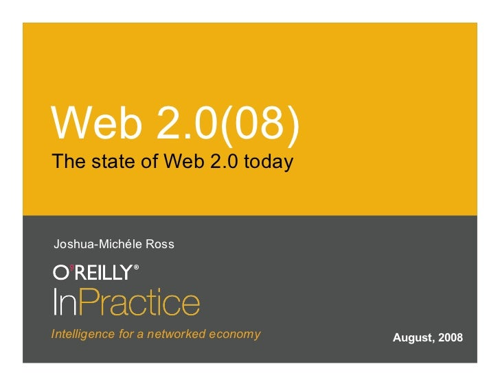 Web 2.0(08) The state of Web 2.0 today    Joshua-Michéle Ross     Intelligence for a networked economy   August, 2008