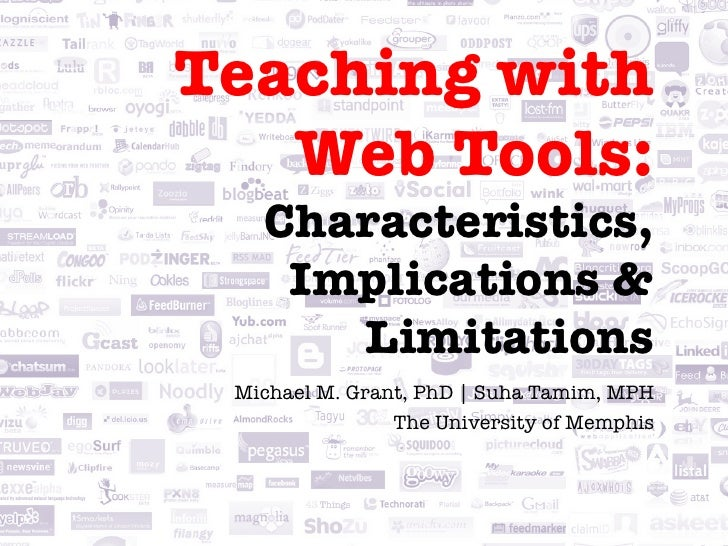 Teaching with!   Web Tools: !   Characteristics,    Implications &      Limitations Michael M. Grant, PhD | Suha Tamim, MP...