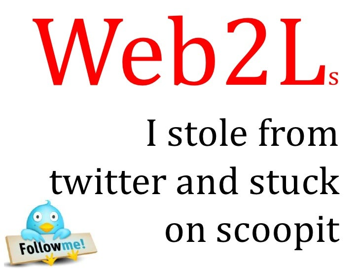 Web2L            s      I stole fromtwitter and stuck        on scoopit