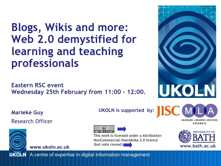 UKOLN is supported  by: Blogs, Wikis and more:  Web 2.0 demystified for learning and teaching professionals Eastern RSC ev...
