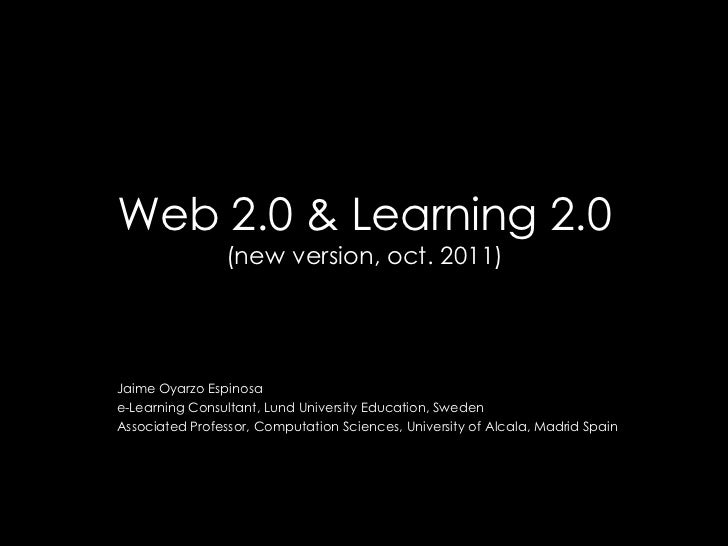 Web 2.0 & Learning 2.0(new version, oct. 2011)<br />Jaime Oyarzo Espinosa<br />e-Learning Consultant, Lund University Educ...