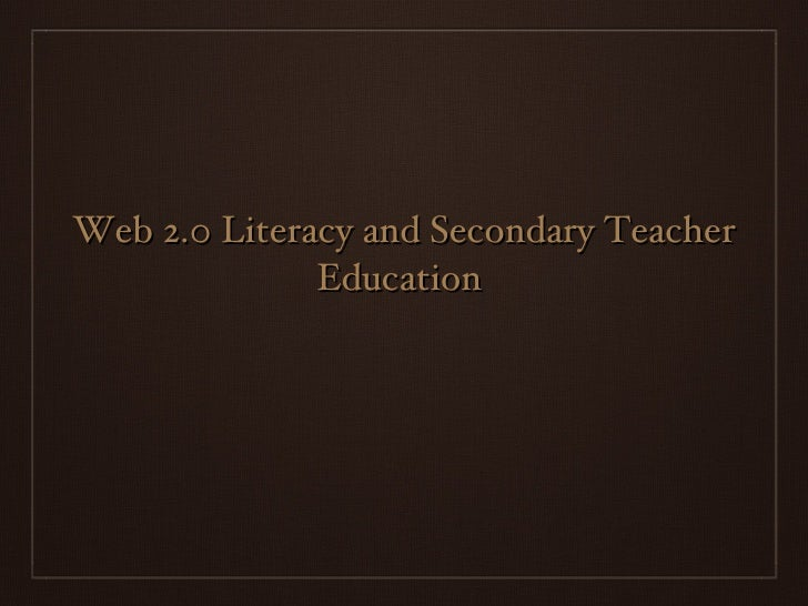 Web 2.0 Literacy and Secondary Teacher Education