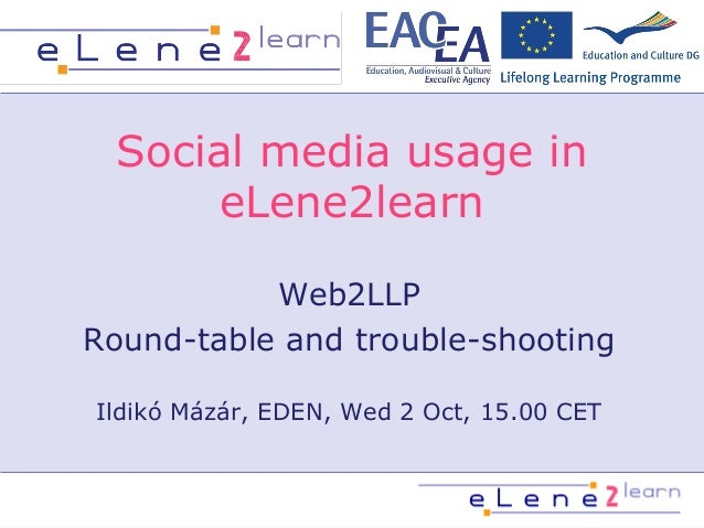 Social media usage in eLene2learn Web2LLP Round-table and trouble-shooting Ildikó Mázár, EDEN, Wed 2 Oct, 15.00 CET