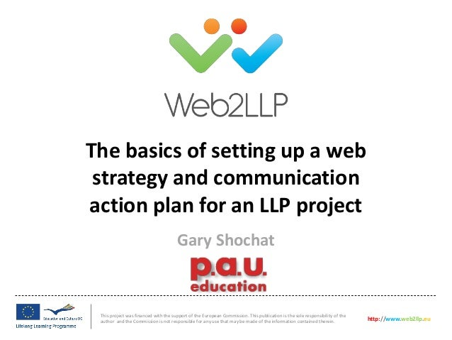 The basics of setting up a web strategy and communication action plan for an LLP project This project was financed with th...