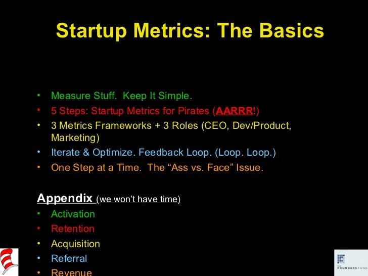 Startup Metrics: The Basics <ul><li>Measure Stuff.  Keep It Simple. </li></ul><ul><li>5 Steps: Startup Metrics for Pirates...