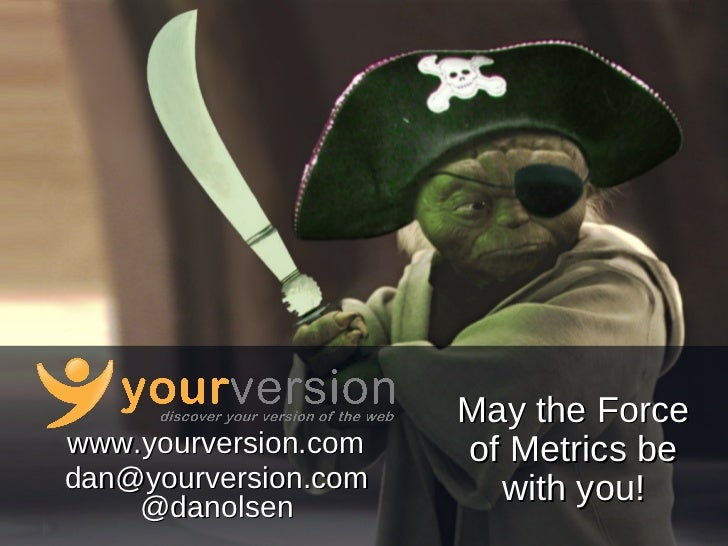 [email_address] @danolsen www.yourversion.com May the Force of Metrics be with you!