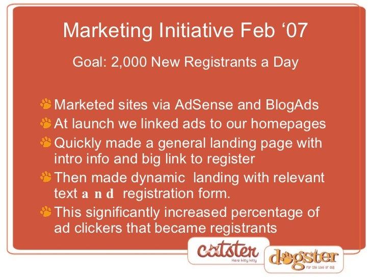 Marketing Initiative Feb '07 Goal: 2,000 New Registrants a Day <ul><li>Marketed sites via AdSense and BlogAds </li></ul><u...