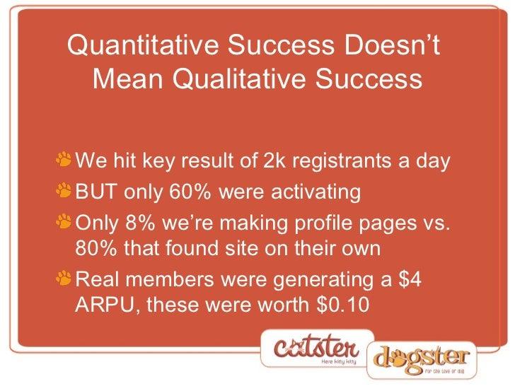 Quantitative Success Doesn't  Mean Qualitative Success <ul><li>We hit key result of 2k registrants a day </li></ul><ul><li...
