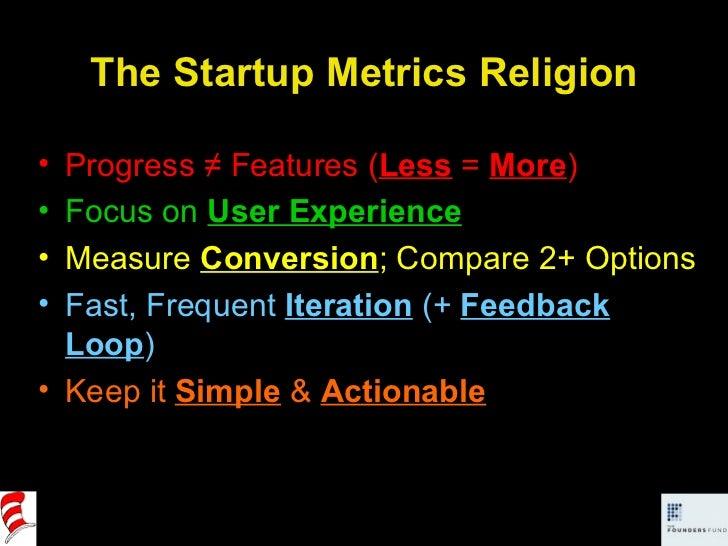 The Startup Metrics Religion <ul><li>Progress ≠ Features ( Less   =  More ) </li></ul><ul><li>Focus on  User Experience </...