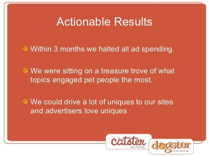 Actionable Results <ul><li>Within 3 months we halted all ad spending. </li></ul><ul><li>We were sitting on a treasure trov...