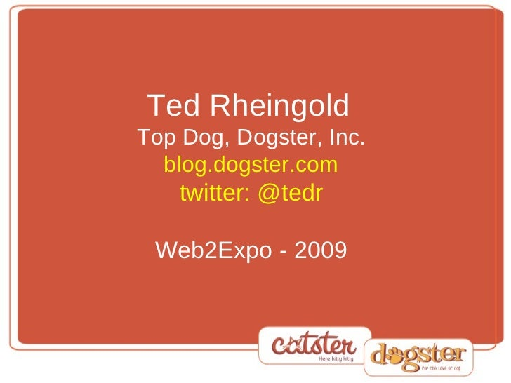 Ted Rheingold   Top Dog, Dogster, Inc. blog.dogster.com twitter: @tedr Web2Expo - 2009