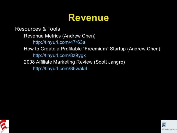 Revenue <ul><li>Resources & Tools </li></ul><ul><ul><li>Revenue Metrics (Andrew Chen) </li></ul></ul><ul><ul><li>http://ti...