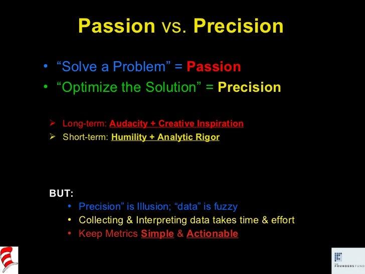 "Passion  vs.  Precision <ul><li>"" Solve a Problem"" =  Passion </li></ul><ul><li>"" Optimize the Solution"" =   Precision </l..."