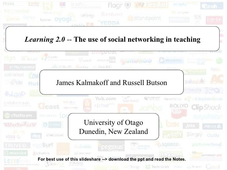 Learning 2.0  --  The use of social networking in teaching James Kalmakoff and Russell Butson University of Otago Dunedin,...