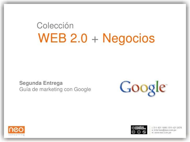 Colección        WEB 2.0 + Negocios   Segunda Entrega Guía de marketing con Google