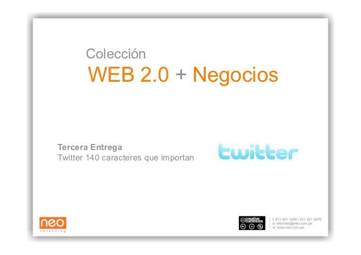 Colección        WEB 2.0 + Negocios   Tercera Entrega Twitter 140 caracteres que importan