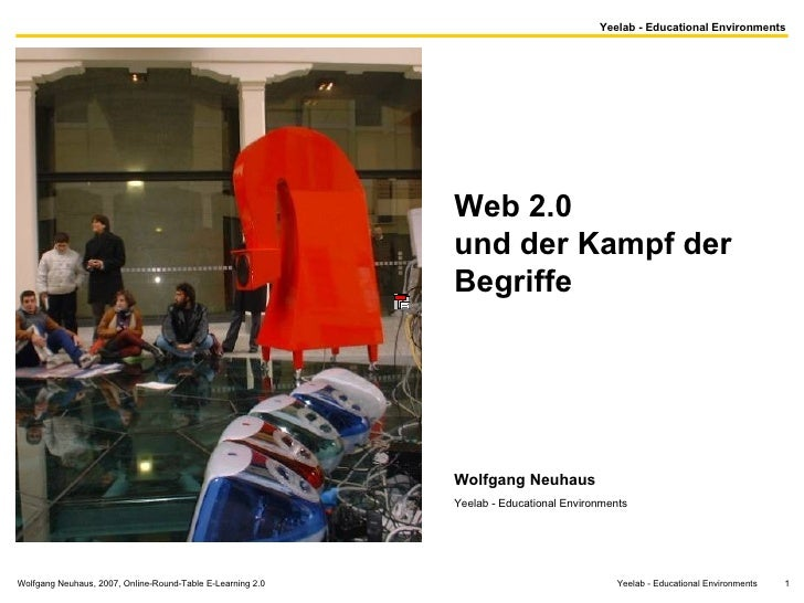Wolfgang Neuhaus, 2007, Online-Round-Table E-Learning 2.0  Yeelab - Educational Environments  Web 2.0  und der Kampf der B...
