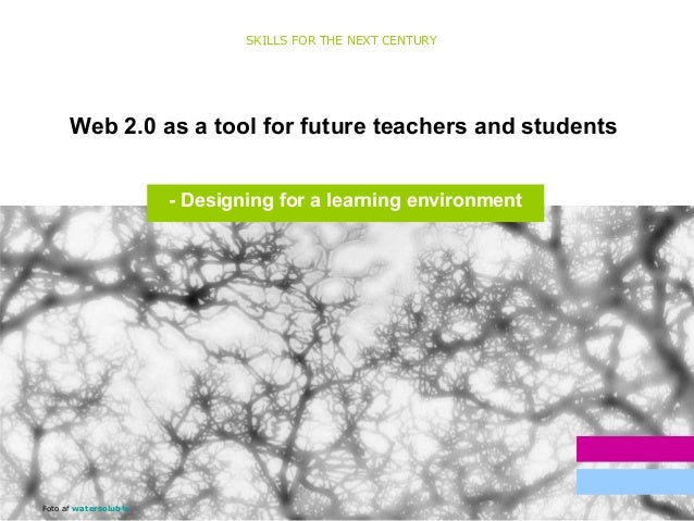 1 Web 2.0 as a tool for future teachers and students SKILLS FOR THE NEXT CENTURY Resultater Målgruppe Foto af watersoluble...
