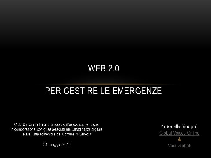WEB 2.0PER GESTIRE LE EMERGENZE                       Antonella Sinopoli                       Global Voices Online       ...