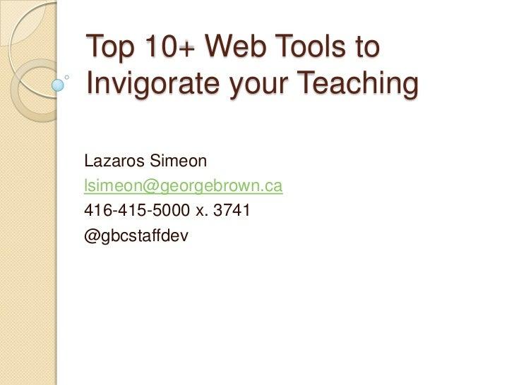 Top 10+ Web Tools toInvigorate your TeachingLazaros Simeonlsimeon@georgebrown.ca416-415-5000 x. 3741@gbcstaffdev