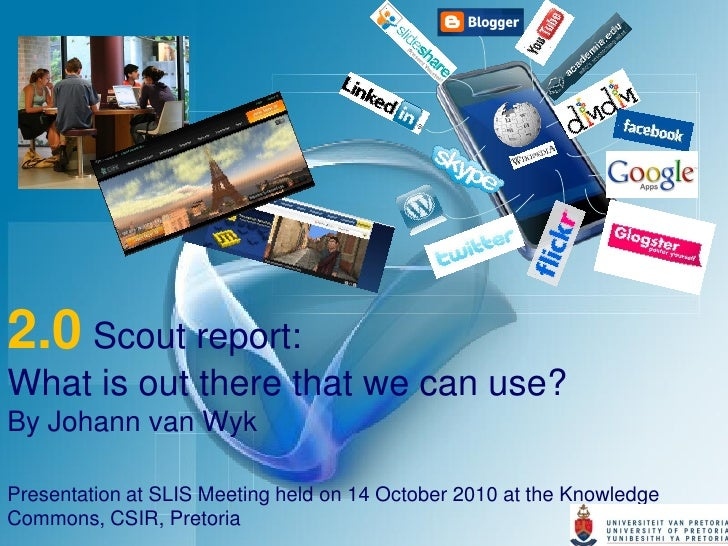 2.0 Scout report: What is out there that we can use? By Johann van Wyk  Presentation at SLIS Meeting held on 14 October 20...