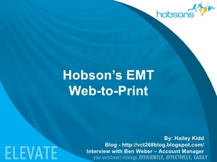 Hobson's EMT Web-to-Print By: Hailey Kidd Blog - http://vct268blog.blogspot.com/ Interview with Ben Weber – Account Manager