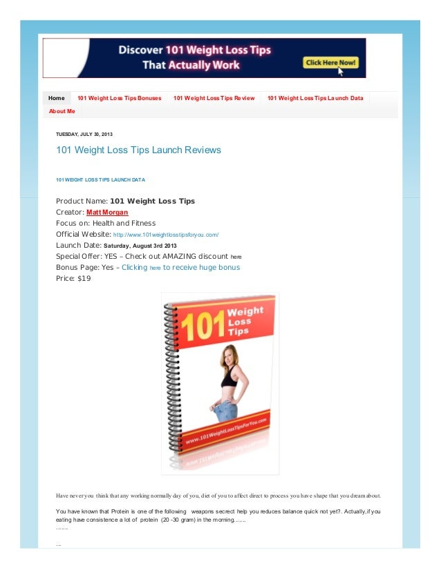 Home 101 Weight Loss Tips Bonuses 101 Weight Loss Tips Review 101 Weight Loss Tips Launch Data About Me TUESDAY, JULY 30, ...