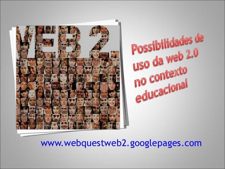 <ul><li>www.webquestweb2.googlepages.com   </li></ul>