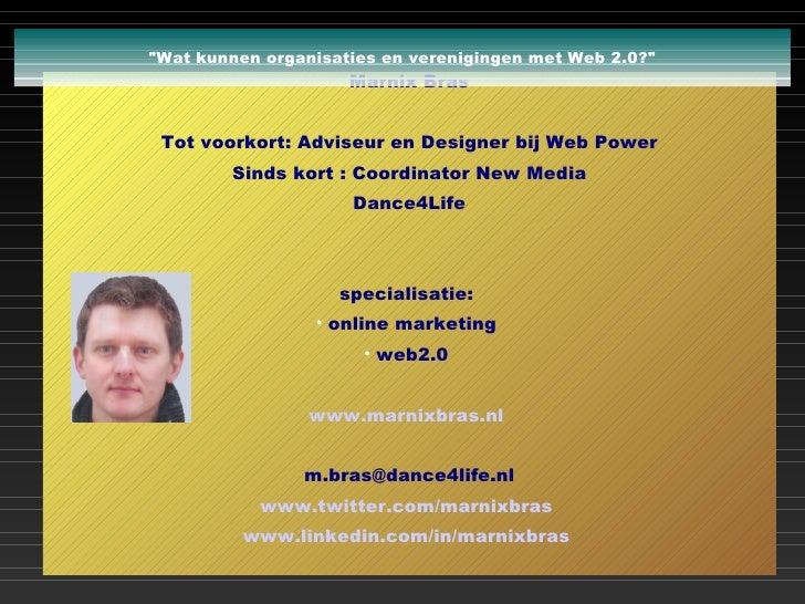 """""""Wat kunnen organisaties en verenigingen met Web 2.0?"""" <ul><li>Marnix Bras </li></ul><ul><li>Tot voorkort: Advis..."""
