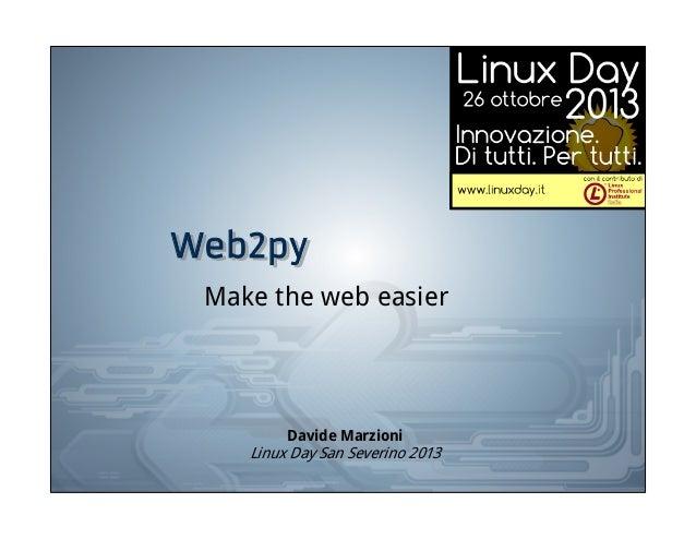 Web2py Web2py Make the web easier  Davide Marzioni  Linux Day San Severino 2013