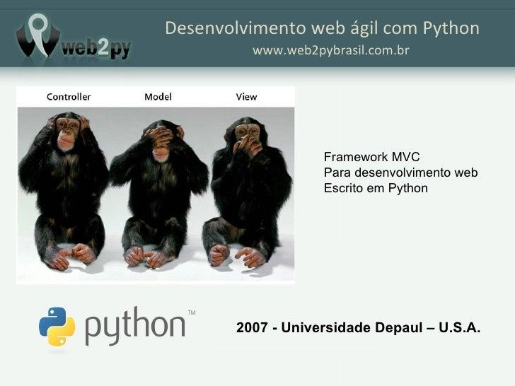 Desenvolvimento web ágil com Python www.web2pybrasil.com.br 2007 - Universidade Depaul – U.S.A. Framework MVC Para desenvo...