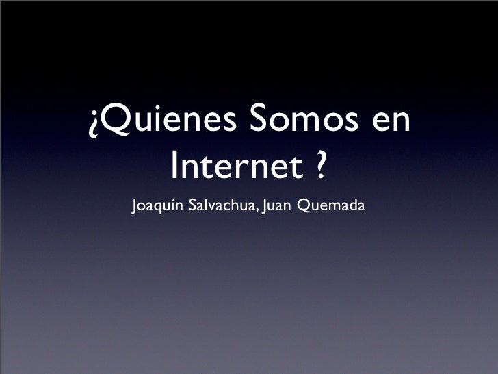 ¿Quienes Somos en     Internet ?   Joaquín Salvachua, Juan Quemada