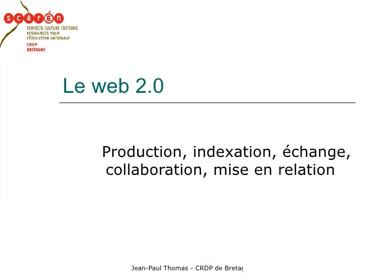 Le web 2.0 Production, indexation, échange, collaboration, mise en relation