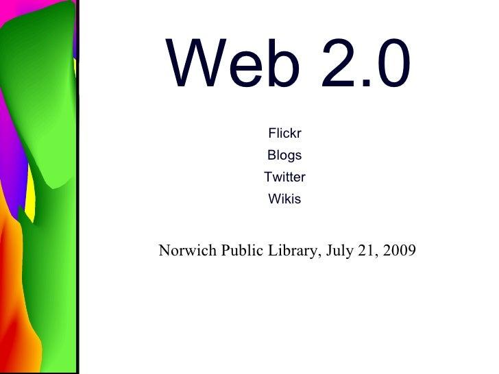 Web 2.0                Flickr                Blogs                Twitter                Wikis   Norwich Public Library, J...