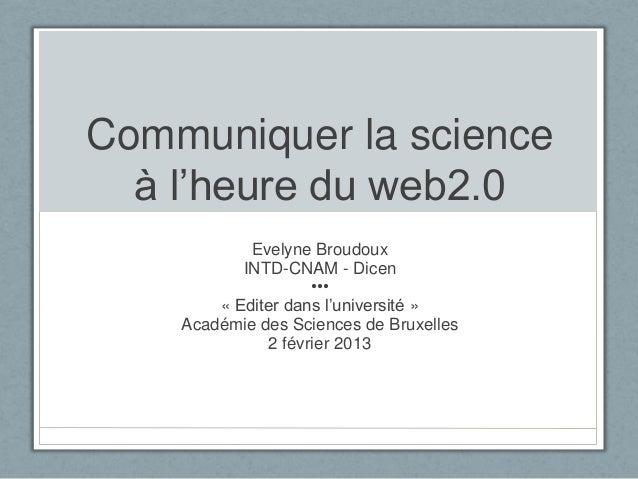 Communiquer la science  à l'heure du web2.0            Evelyne Broudoux           INTD-CNAM - Dicen                    •••...
