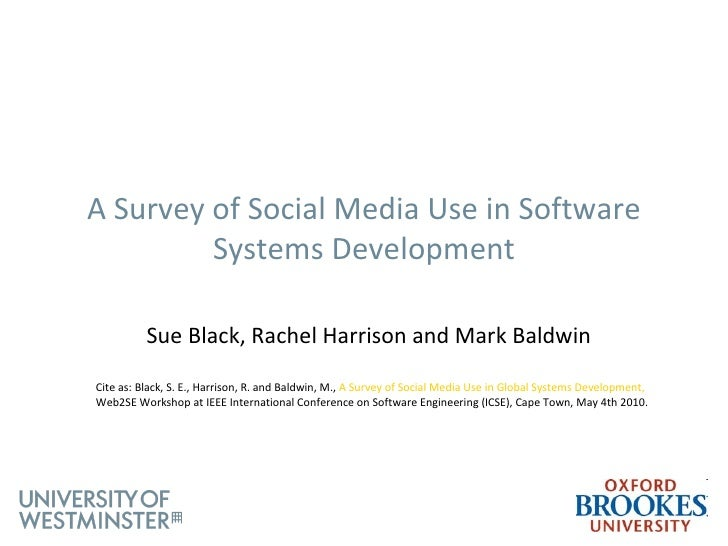 A Survey of Social Media Use in Software  Systems Development Sue Black, Rachel Harrison and Mark Baldwin   Cite as: Black...