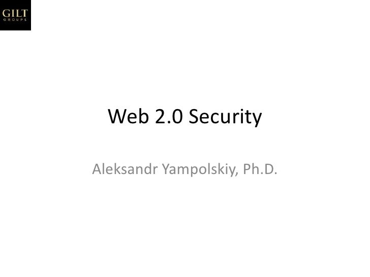 Web 2.0 Security<br />Aleksandr Yampolskiy, Ph.D.<br />