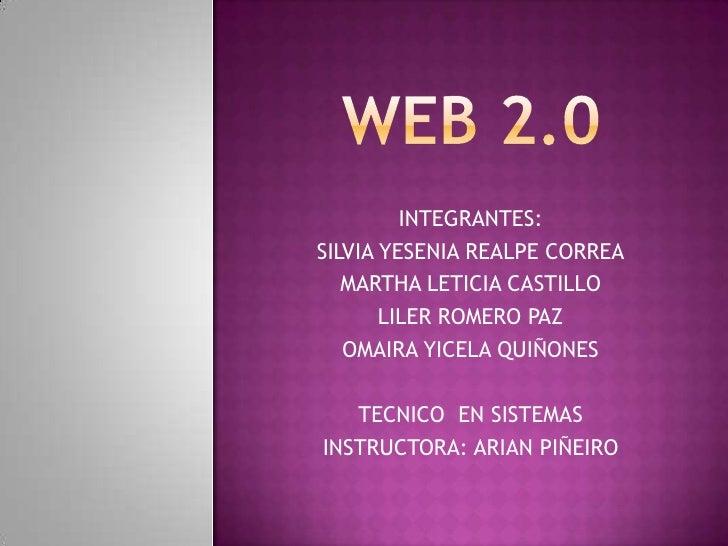 Web 2.0<br />INTEGRANTES:<br />SILVIA YESENIA REALPE CORREA<br />MARTHA LETICIA CASTILLO<br />LILER ROMERO PAZ<br />OMAIRA...