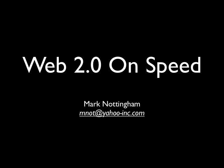 Web 2.0 On Speed       Mark Nottingham      mnot@yahoo-inc.com