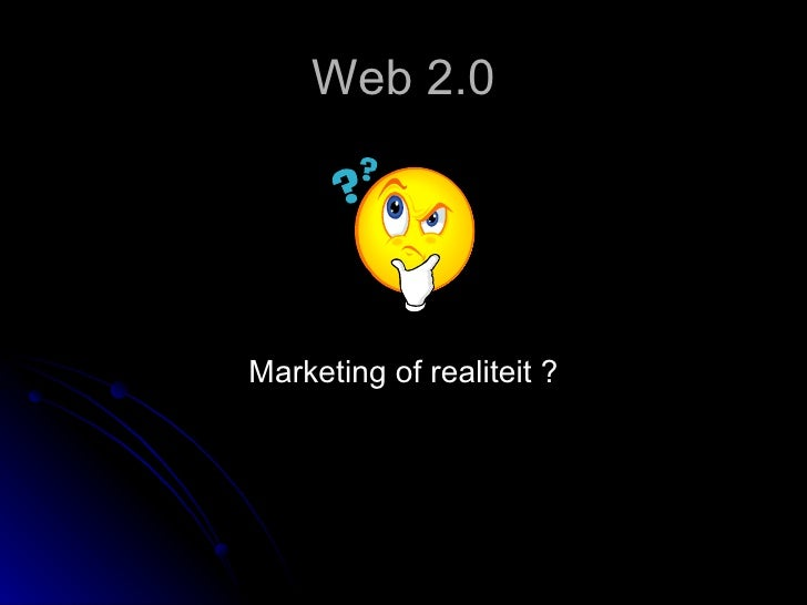 Web 2.0 <ul><li>Marketing of realiteit ? </li></ul>