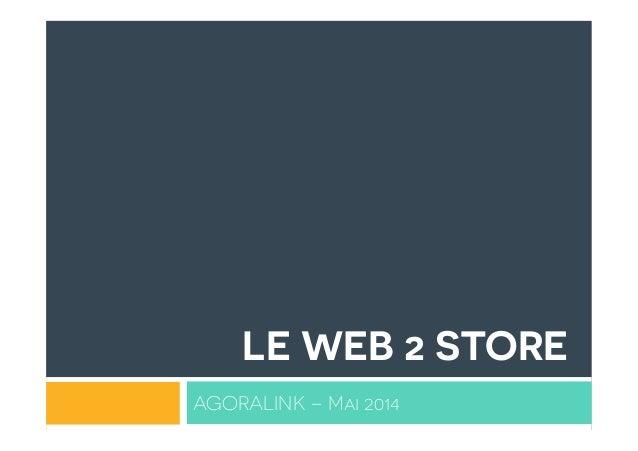 LE WEB 2 STORE AGORALINK – Mai 2014