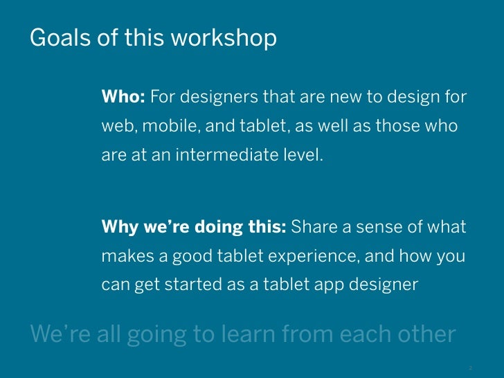 Goals of this workshop                         Who: For designers that are new to design for                         web, ...