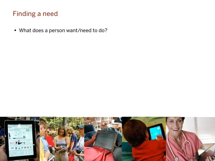 Finding a need• What does a person want/need to do?                                        45